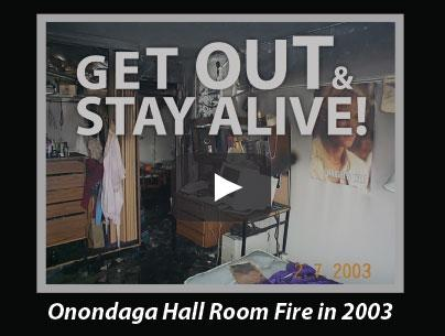 Get out and stay alive. Onondaga Hall room fire 2003.