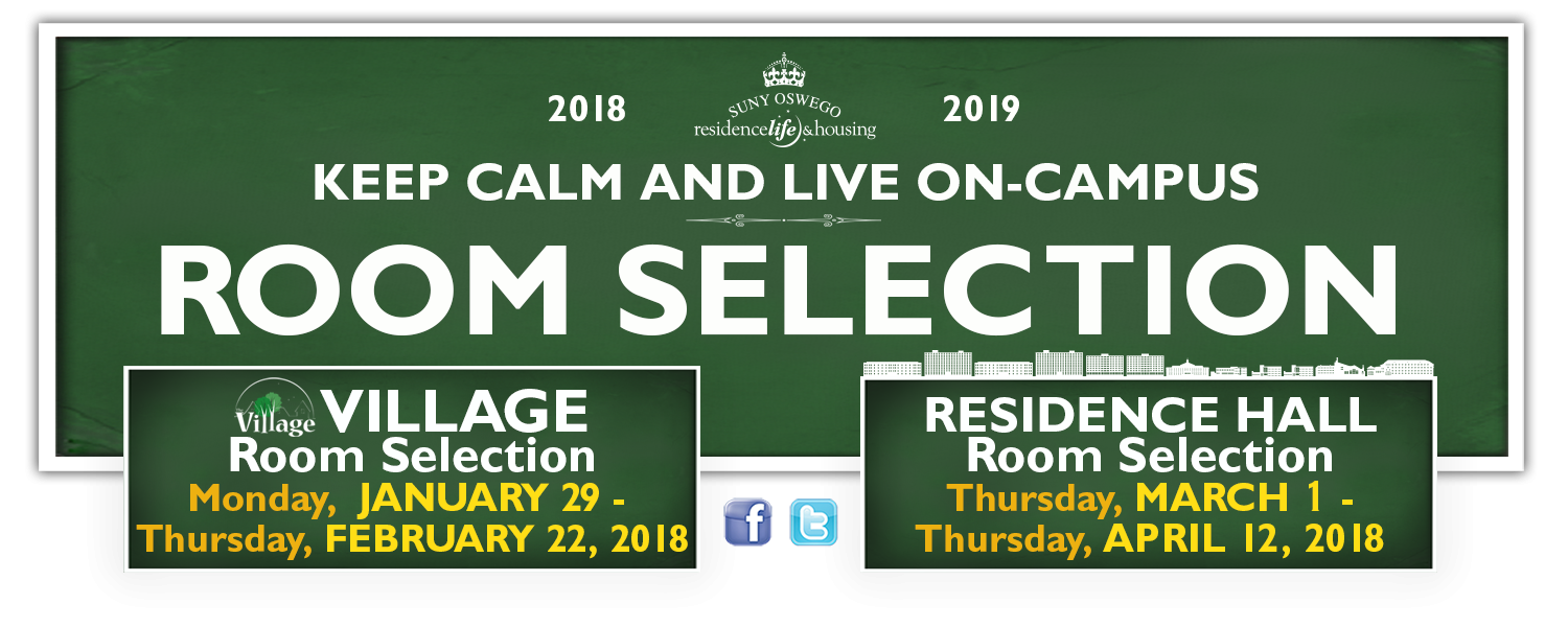 2018-2019 Residence Life and Housing. Keep Calm and Live On Campus. ROOM SELECTION. Village Room Selection: Monday, January 29, 2018 - Thursday, February 22, 2018.
